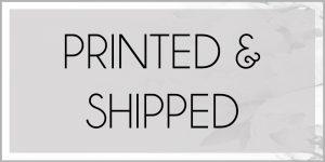 Printed & Shipped