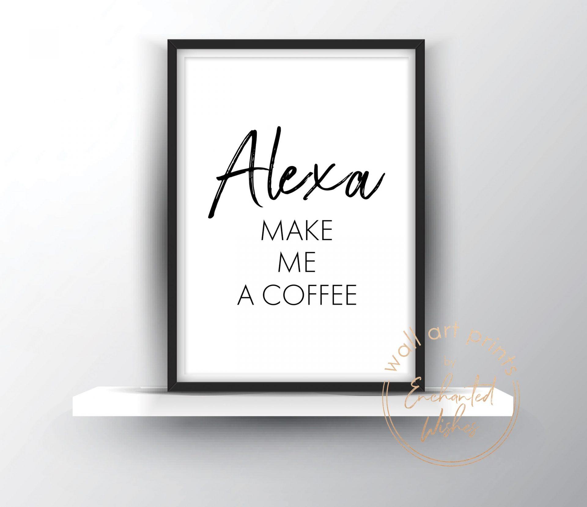 Alexa make me a coffee print