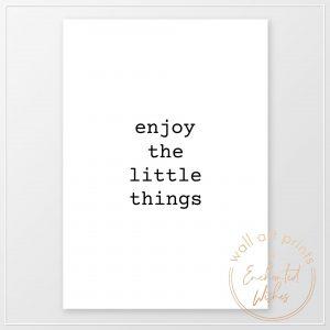 Enjoy the little things print