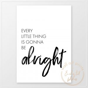 Every little things is gonna be alright print