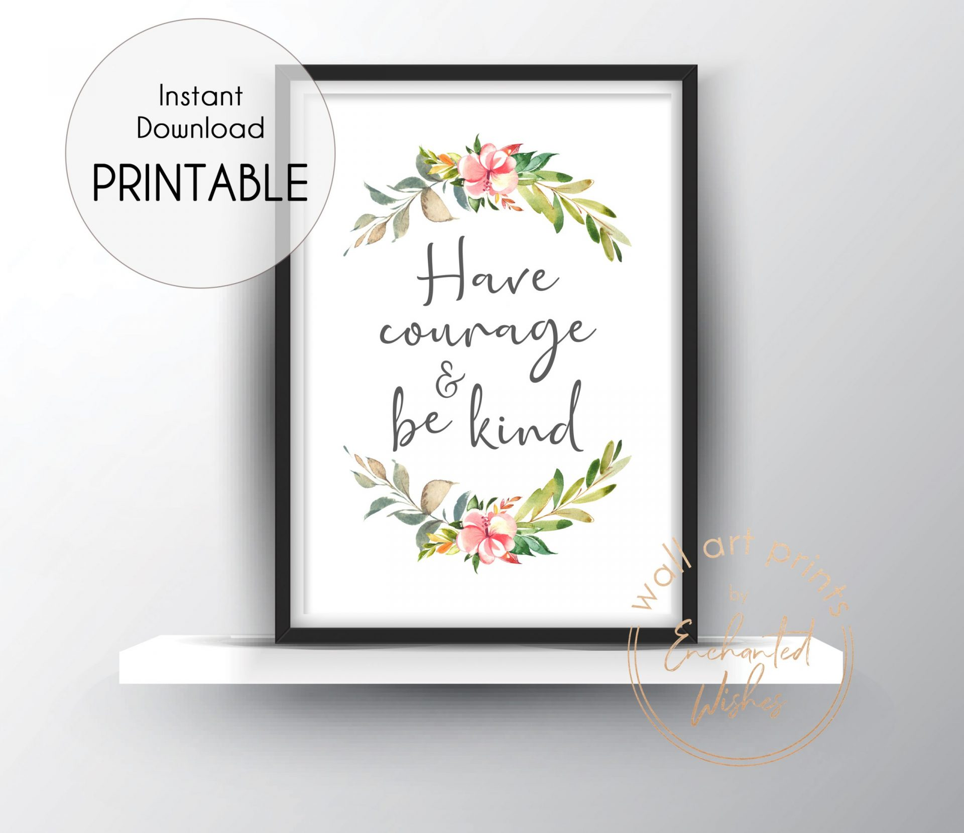 Have courage & be kind printable