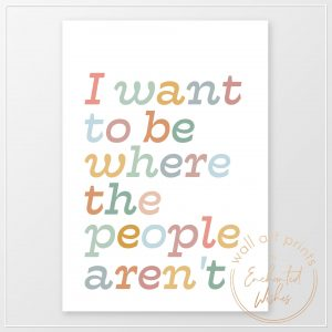 I want to be where the people aren't print